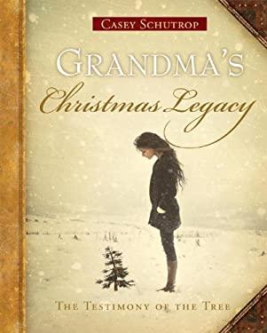 Grandma's Christmas Legacy, the Testimony of the Tree 9780615309965