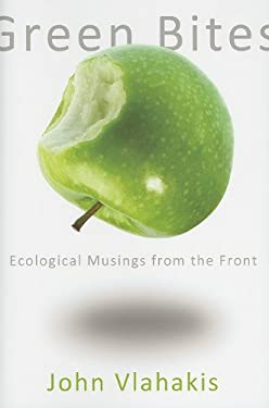Green Bites: Ecological Musings from the Front 9780615431079