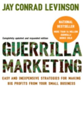 Guerrilla Marketing: Easy and Inexpensive Strategies for Making Big Profits from Your Small Business 9780618785919