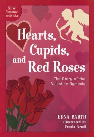 Hearts, Cupids, and Red Roses: The Story of the Valentine Symbols 9780618067916