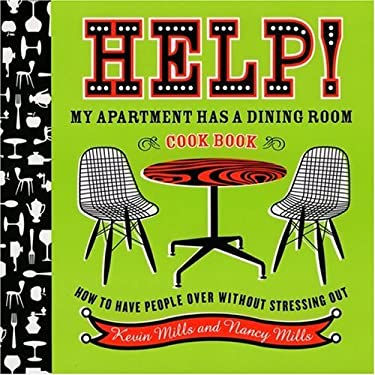 Help! My Apartment Has a Dining Room Cookbook: How to Have People Over Without Stressing Out 9780618711727