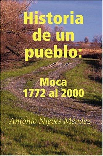 Historia de Un Pueblo: Moca 1772 Al 2000 9780615224299