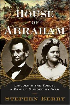 House of Abraham: Lincoln and the Todds, a Family Divided by War 9780618420056