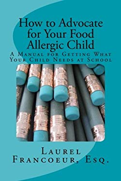 How to Advocate for Your Food Allergic Child: A Manual for Getting What Your Child Needs at School