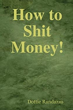 How to Shit Money! 9780615188867