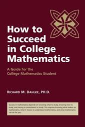 How to Succeed in College Mathematics: A Guide for the College Mathematics Student 2326435