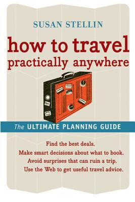 How to Travel Practically Anywhere: The Ultimate Travel Guide 9780618607532