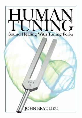 Human Tuning Sound Healing with Tuning Forks 9780615358857