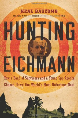 Hunting Eichmann: How a Band of Survivors and a Young Spy Agency Chased Down the World's Most Notorious Nazi 9780618858675