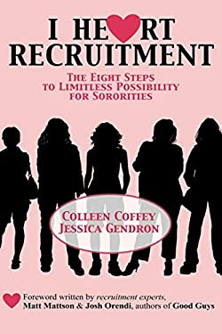 I Heart Recruitment: The Eight Steps to Limitless Possibility for Sororities 9780615149523