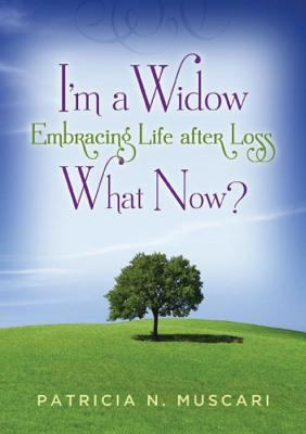 I'm a Widow, What Now?: Embracing Life After Loss 9780615549149