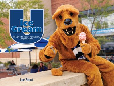 Ice Cream U: The Story of the Nation's Most Successful Collegiate Creamery 9780615247809