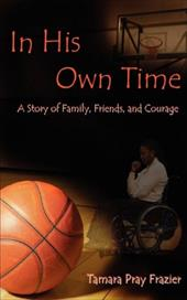 In His Own Time a Story of Family, Friends and Courage