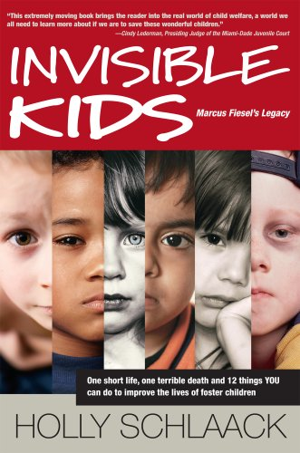 Invisible Kids: Marcus Fiesel's Legacy: One Short Life, One Terrible Death and 12 Things YOU Can Do to Improve the Lives of Foster Children 9780615229768