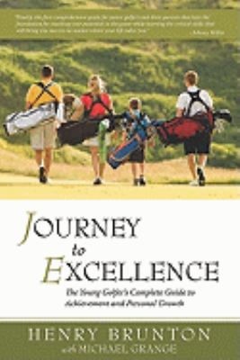 Journey to Excellence: The Young Golfer's Complete Guide to Achievement and Personal Growth 9780615302935