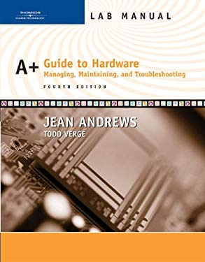 Lab Manual for Andrews' A+ Guide to Hardware: Managing, Maintaining and Troubleshooting, 4th 9780619217662