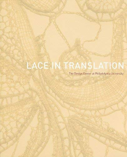 Lace in Translation: The Design Center at Philadelphia University [With CDROM] 9780615296432