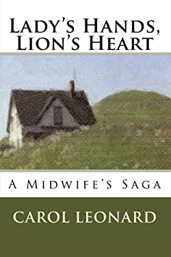 Lady's Hands, Lion's Heart- A Midwife's Saga 9780615195506