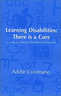 Learning Disabilities: There Is a Cure: A Guide for Parents, Educators and Physicians 9780615120539