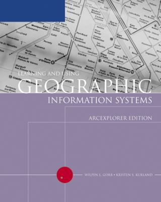 Learning and Using Geographic Information Systems: Arcexplorer Edition 9780619217471