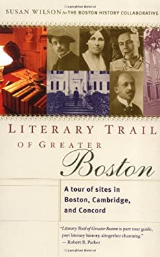 Literary Trail of Greater Boston: A Tour of Sites in Boston, Cambridge and Concord