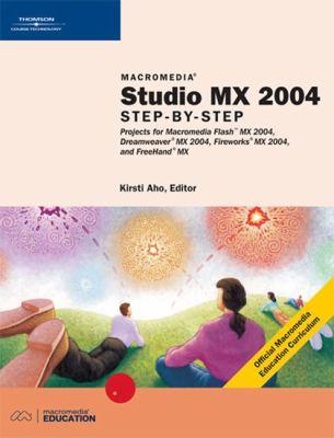 Macromedia Studio MX 2004: Step-By-Step Projects for Flash MX 2004, Dreamweaver MX 2004, Fireworks MX 2004, and FreeHand MX 9780619183905