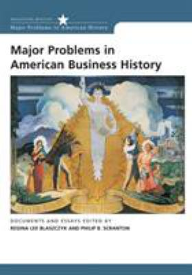 Major Problems in American Business History: Documents and Essays 9780618044269
