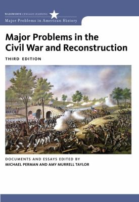 Major Problems in the Civil War and Reconstruction: Documents and Essays - 3rd Edition