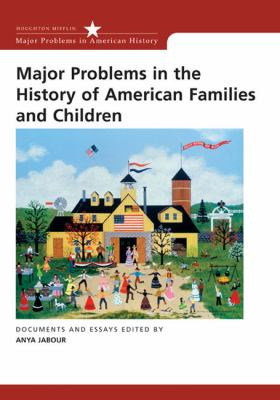 Major Problems in the History of American Families and Children: Documents and Essays 9780618214754