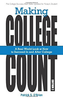 Making College Count: A Real World Look at How to Succeed in and After College 9780615394404