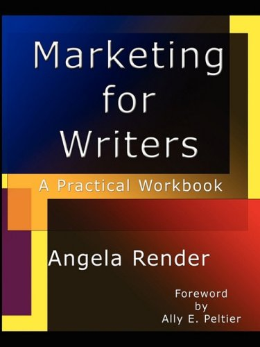 Marketing for Writers: A Practical Workbook 9780615229300