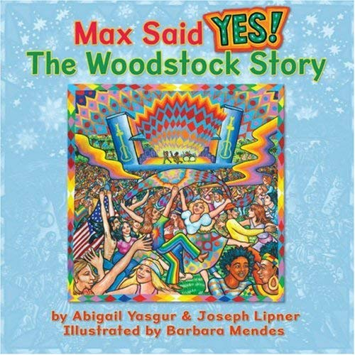 Max Said Yes!: The Woodstock Story 9780615211442