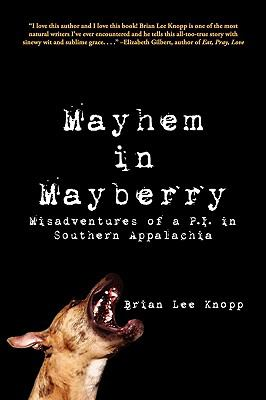 Mayhem in Mayberry: Misadventures of A P.I. in Southern Appalachia 9780615300405