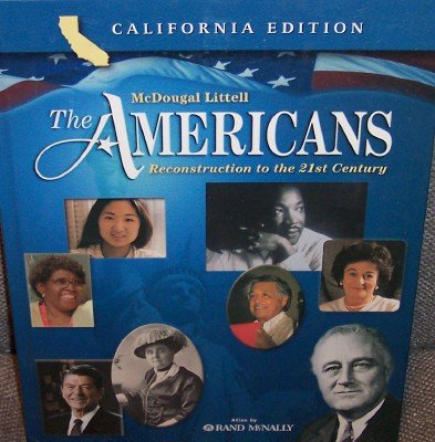 McDougal Littell the Americans California: Student Edition Grades 9-12 Reconstruction to the 21st Century 2006