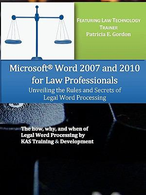Microsoft Word 2007 and 2010 for Law Professionals Unveiling the Rules and Secrets of Legal Word Processing 9780615344027