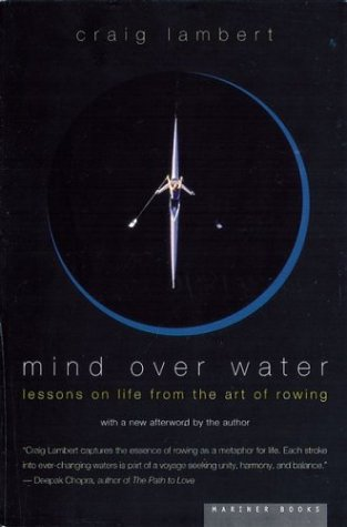 Mind Over Water: Lessons on Life from the Art of Rowing 9780618001842