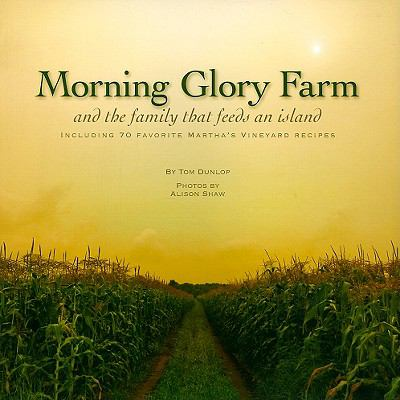 Morning Glory Farm and the Family That Feeds an Island: Including 70 Favorite Martha's Vineyard Recipes 9780615266060