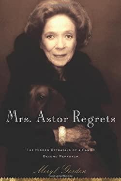 Mrs. Astor Regrets: The Hidden Betrayals of a Family Beyond Reproach 9780618893737