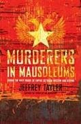 Murderers in Mausoleums: Riding the Back Roads of Empire Between Moscow and Beijing 9780618799916