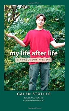My Life After Life: A Posthumous Memoir 9780615383071
