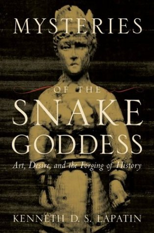 Mysteries of the Snake Goddess: Art, Desire, and the Forging of History 9780618144754
