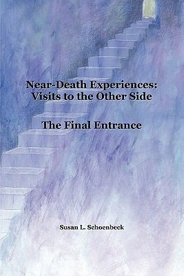 Near Death Experiences: Visits to the Other Side; Final Entrance 9780615292502