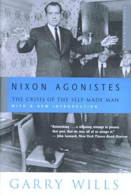 Nixon Agonistes: The Crisis of the Self-Made Man 9780618134328