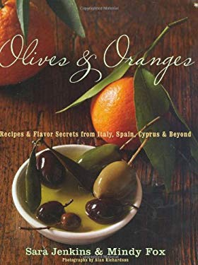 Olives & Oranges: Recipes and Flavor Secrets from Italy, Spain, Cyprus, and Beyond 9780618677641
