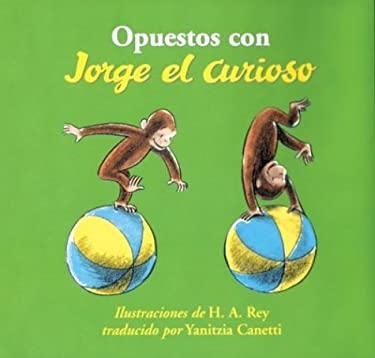 Opuestos Con Jorge el Curioso = Opposites with Curious George 9780618203178