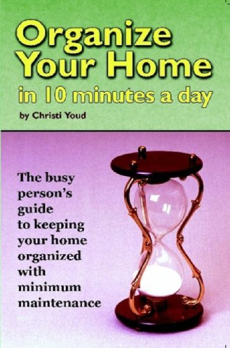 Organize Your Home in 10 Minutes a Day 9780615151274