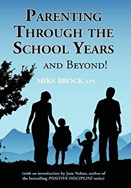 Parenting Through the School Years... and Beyond! 9780615215549