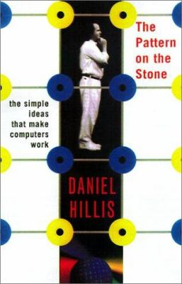Pattern on the Stone: The Simple Ideas That Make Computers Work 9780613265348