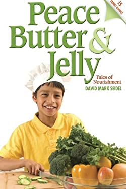 Peace Butter & Jelly: Tales of Nourishment 9780615504155