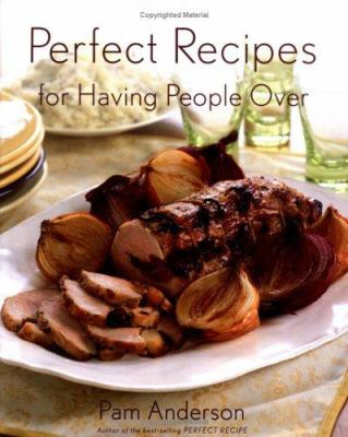 Perfect Recipes for Having People Over 9780618329724